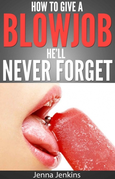 How to Give a Blow Job He'll Never Forget book cover